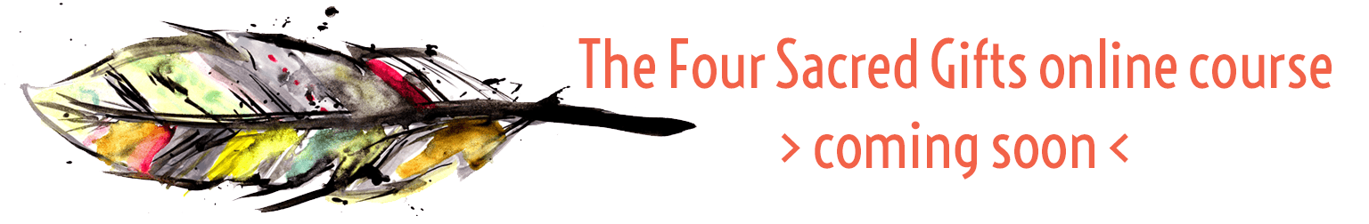 The Four Sacred Gifts Online Course Coming Soon